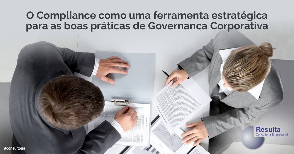 Compliance: uma ferramenta estratégica para as boas práticas de Governança Corporativa.